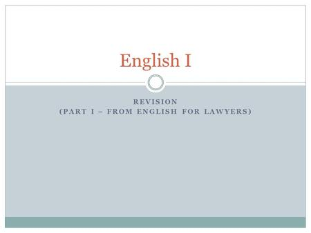 REVISION (PART I – FROM ENGLISH FOR LAWYERS) English I.
