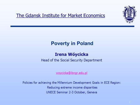 1 Poverty in Poland Irena Wóycicka Head of the Social Security Department Policies for achieving the Millennium Development Goals.