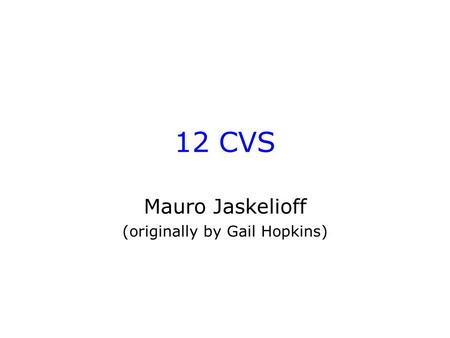 12 CVS Mauro Jaskelioff (originally by Gail Hopkins)