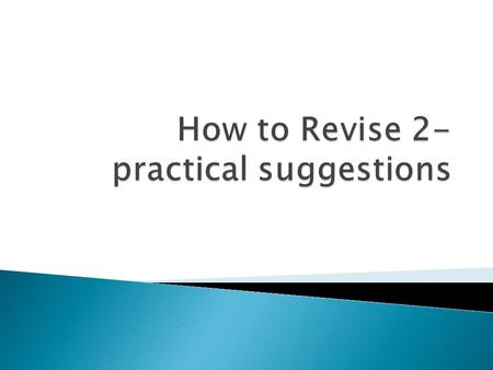 Revise Actively  Is amazing  Is like a muscle – it can be made to work more efficiently!  emory/how_to_learn.shtml.