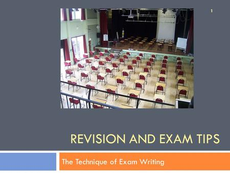 REVISION AND EXAM TIPS The Technique of Exam Writing 1.