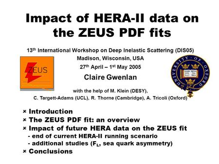  Introduction  The ZEUS PDF fit: an overview  Impact of future HERA data on the ZEUS fit - end of current HERA-II running scenario - additional studies.