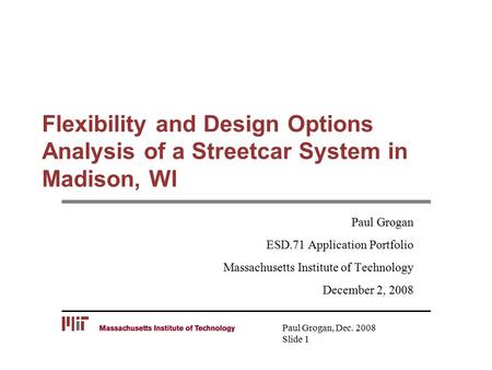 Flexibility and Design Options Analysis of a Streetcar System in Madison, WI Paul Grogan ESD.71 Application Portfolio Massachusetts Institute of Technology.