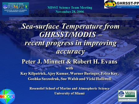 Sea-surface Temperature from GHRSST/MODIS – recent progress in improving accuracy Peter J. Minnett & Robert H. Evans with Kay Kilpatrick, Ajoy Kumar, Warner.