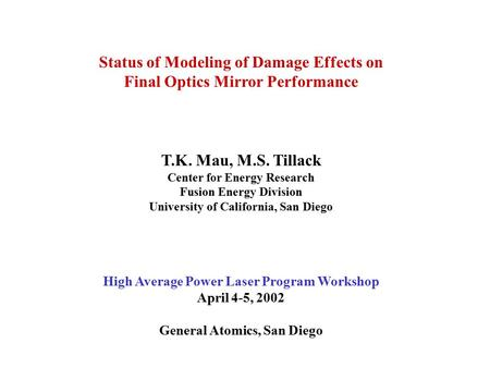 Status of Modeling of Damage Effects on Final Optics Mirror Performance T.K. Mau, M.S. Tillack Center for Energy Research Fusion Energy Division University.