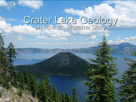Crater Lake Geology and the Mt. Mazama Story. Crater Lake: Cascade Volcanic Arc  Crater Lake is part of the Cascade Volcanic Arc that runs roughly N-S.