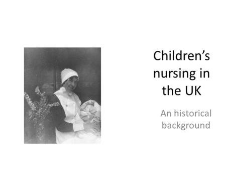 Children's <strong>nursing</strong> in the UK An historical background.