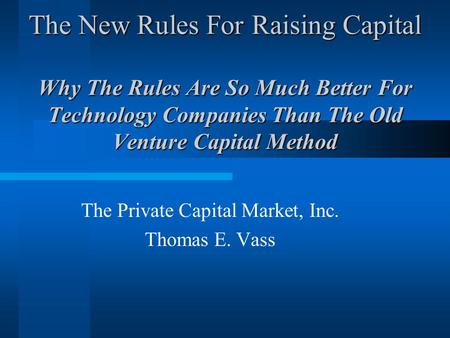 The New Rules For Raising Capital Why The Rules Are So Much Better For Technology Companies Than The Old Venture Capital Method The Private Capital Market,