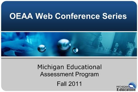 OEAA Web Conference Series Michigan Educational Assessment Program Fall 2011.
