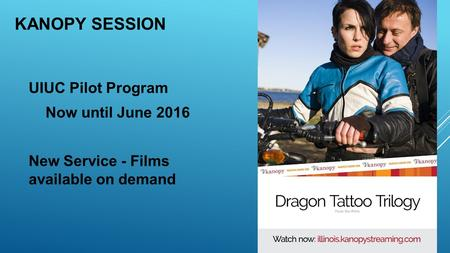 KANOPY SESSION UIUC Pilot Program Now until June 2016 New Service - Films available on demand.