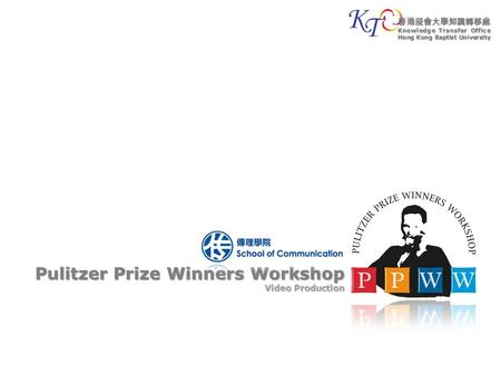 Pulitzer Prize Winners Workshop Video Production 香港浸會大學知識轉移處 Knowledge Transfer Office Hong Kong Baptist University.