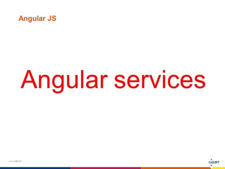 Www.luxoft.com Angular JS Angular services. www.luxoft.com Dependency injection AngularJS comes with a built-in dependency injection mechanism. You can.