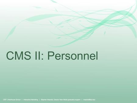 CMS II: Personnel. The Core Issues People are your most valuable asset. If you don't have the right people, you'll never do anything great. By the same.