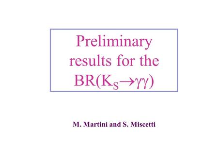 Preliminary results for the BR(K S  M. Martini and S. Miscetti.