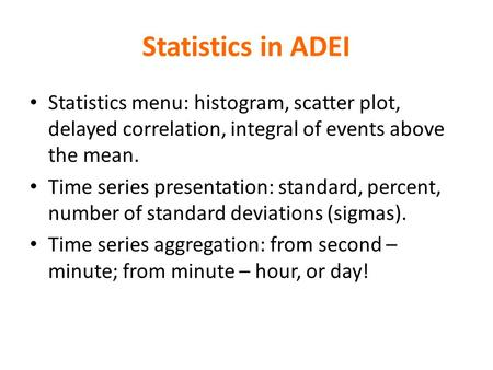 Statistics in ADEI Statistics menu: histogram, scatter plot, delayed correlation, integral of events above the mean. Time series presentation: standard,