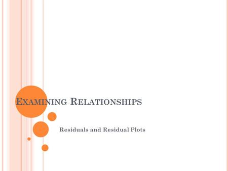 E XAMINING R ELATIONSHIPS Residuals and Residual Plots.