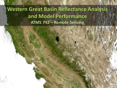 Western Great Basin Reflectance Analysis and Model Performance ATMS 792 – Remote Sensing Western Great Basin Reflectance Analysis and Model Performance.