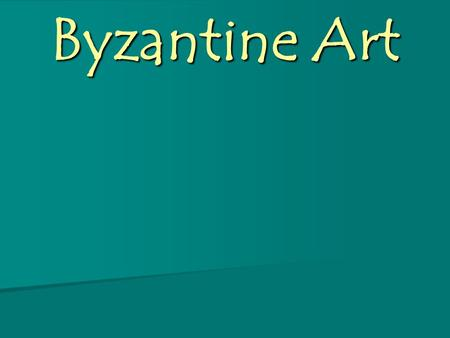 Byzantine Art. Byzantine Characteristics Mosaics and icons become the main form of decoration Mosaics and icons become the main form of decoration Central.