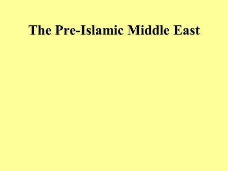 The Pre-Islamic Middle East. I.Introduction  Unity and Division  Pre-Islamic Arabia.