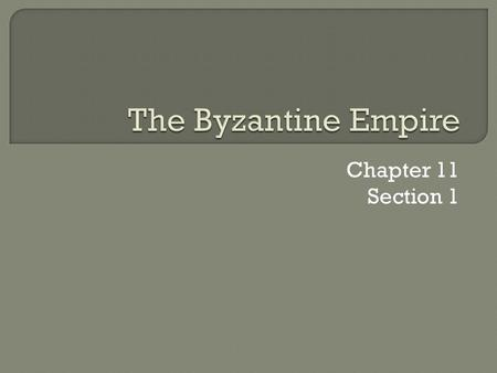 The Byzantine Empire Chapter 11 Section 1.