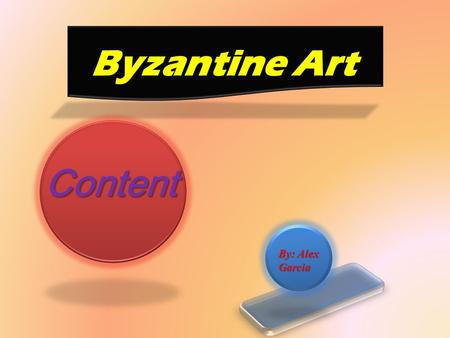 Byzantine Art Content By: Alex Garcia. Content Content Photos of Byzantine Art Byzantine emperor What the paintings made out of Websites Where did byzantine.