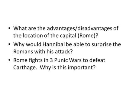 What are the advantages/disadvantages of the location of the capital (Rome)? Why would Hannibal be able to surprise the Romans with his attack? Rome fights.