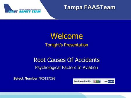 Tampa FAASTeam Welcome Tonight's Presentation Root Causes Of Accidents Psychological Factors In Aviation Select Number NR0127296 Select Number NR0127296.