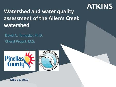 Watershed and water quality assessment of the Allen's Creek watershed David A. Tomasko, Ph.D. Cheryl Propst, M.S. May 16, 2012.