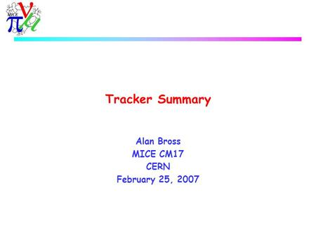 Tracker Summary Alan Bross MICE CM17 CERN February 25, 2007.