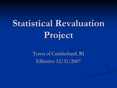 Statistical Revaluation Project Town of Cumberland, RI Effective 12/31/2007.