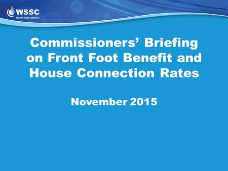 Commissioners' Briefing on Front Foot Benefit and House Connection Rates November 2015.