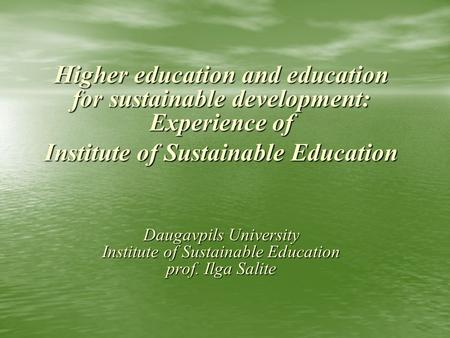 Higher education and education for sustainable development: Experience of Institute of Sustainable Education Daugavpils University Institute of Sustainable.