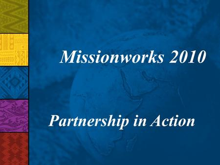 Missionworks 2010 Partnership in Action. Your Africa Office Indianapolis Office P.O. Box 1986 Indianapolis, IN 46206-1986 (317) 713-2552 fax: (317) 635-4323.