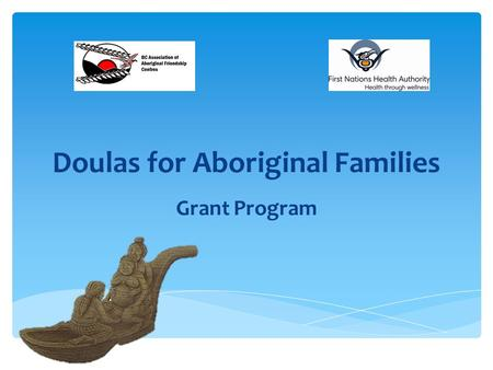 Doulas for Aboriginal Families Grant Program.  What is a doula?  What are some benefits of doula services?  How can I access doula services? Important.