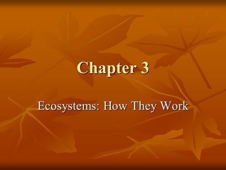 Chapter 3 Ecosystems: How They Work. Matter Matter Anything that has Anything that has Made of atoms of elements → molecules and compounds Made of atoms.