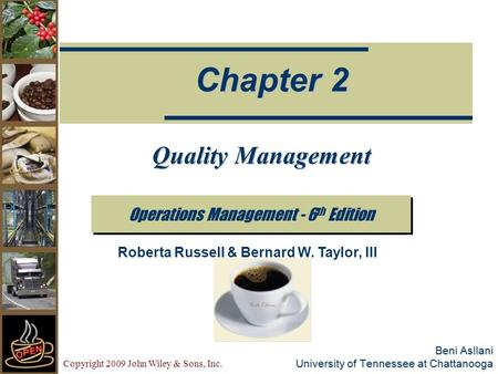 Copyright 2009 John Wiley & Sons, Inc. Beni Asllani University of Tennessee at Chattanooga Operations Management - 6 th Edition Chapter 2 Roberta Russell.