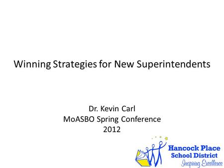 Winning Strategies for New Superintendents Dr. Kevin Carl MoASBO Spring Conference 2012.