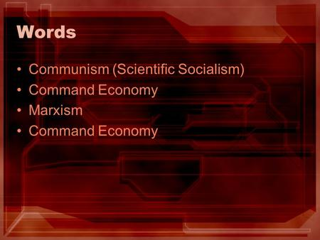 Words Communism (Scientific Socialism) Command Economy Marxism Command Economy.