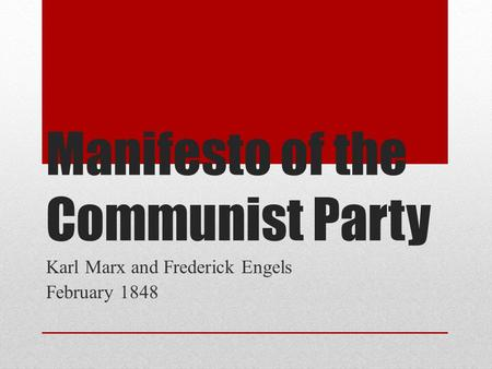 Manifesto of the Communist Party Karl Marx and Frederick Engels February 1848.