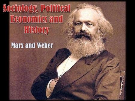"Marx and WeberMarx and Weber. The Time of Marx (1819-1883) Born to ""Middle-Class"" family Influenced by philosophy of Hegel The ""stench of progress"" and."