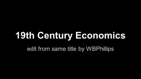 19th Century Economics edit from same title by WBPhillips.