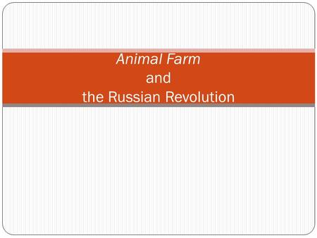 Animal Farm and the Russian Revolution. Karl Marx German political philosopher Wrote The Communist Manifesto (1848) Criticized capitalism: encourages.