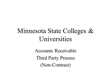 Minnesota State Colleges & Universities Accounts Receivable Third Party Process (Non-Contract)