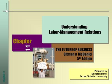 Chapter 11 THE FUTURE OF BUSINESS Gitman & McDaniel 5 th Edition THE FUTURE OF BUSINESS Gitman & McDaniel 5 th Edition Chapter 11 Understanding Labor-Management.