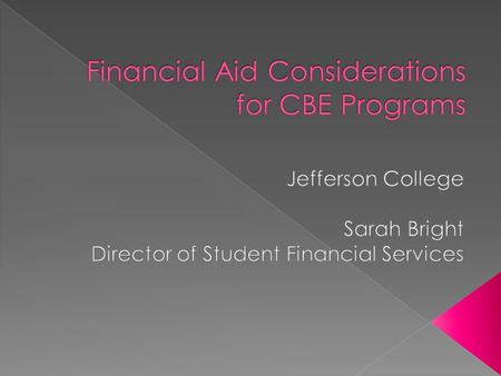  IT degrees most common CBE program  Jefferson working on implementation of its first CBE program- Electronics Certificate  For most, Title IV assistance.