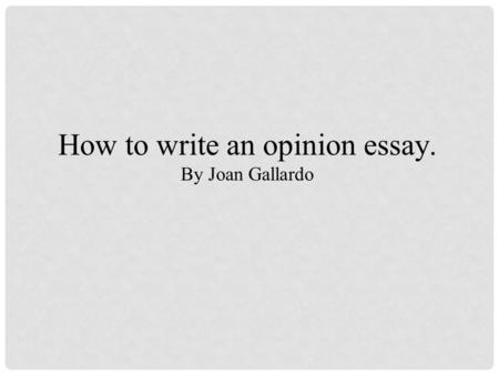 How to write an opinion essay.