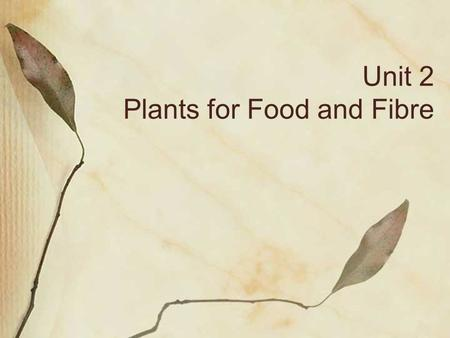 Unit 2 Plants for Food and Fibre. POS  fertilizers and soil nutrients  chemical and biological controls K3-describe and interpret the consequences.