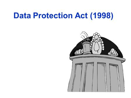 Data Protection Act (1998). What is the Data Protection Act (1998) and why was it created? What are the eight principles of the Data Protection Act? Data.