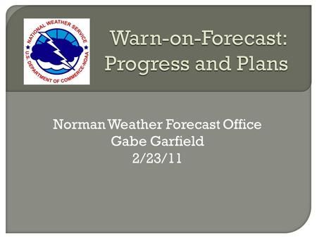 Norman Weather Forecast Office Gabe Garfield 2/23/11.