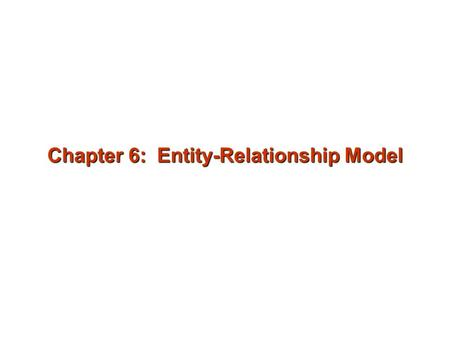 Chapter 6: Entity-Relationship Model. Design Process Modeling Constraints E-R Diagram Design Issues Weak Entity Sets Extended E-R Features Design of the.